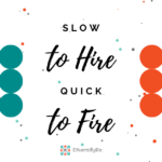 Slow To Hire Quick To Fire