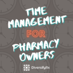 Time Management For Pharmacy Owners